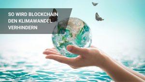 So wird Blockchain den Klimawandel verhindern!