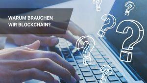 Warum brauchen wir Blockchain: Wichtigsten Gründe