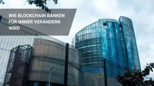Die 8 Besten Blockchain Banken Anwendungsfälle – Neue Anwendungen!