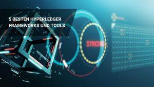 Die 5 Besten Hyperledger Frameworks und Tools
