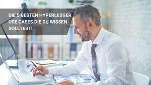 Die 5 Besten Hyperledger Use Cases die du wissen solltest!