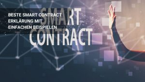 Die Beste Smart Contract Erklärung – Was sind Smart Contracts?