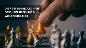 Die 7 Besten Blockchain Geschäftsideen die du wissen solltest