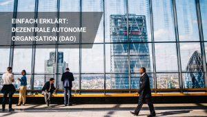 Was ist eine DAO? Dezentrale Autonome Organisation einfach erklärt!