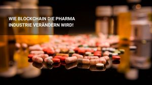 Die 4 Besten Blockchain Pharma Use Cases und Supply Chain!