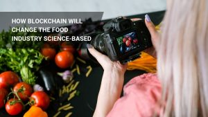 Blockchain Food Industry: Best Use Cases / Science-Based