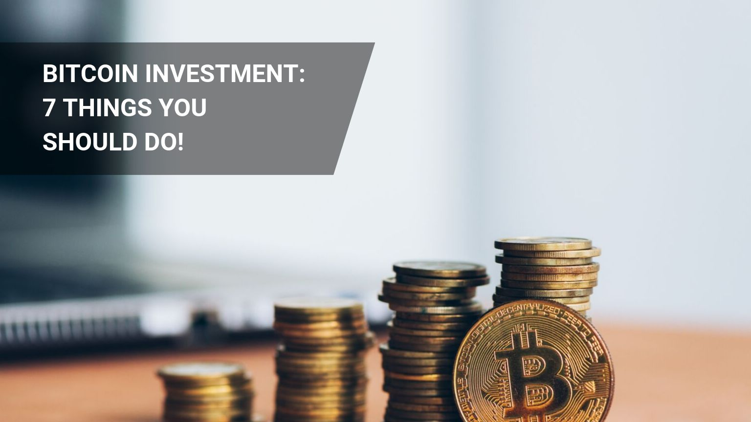 Bitcoin Investment Tips: 7 Things You Should Do!