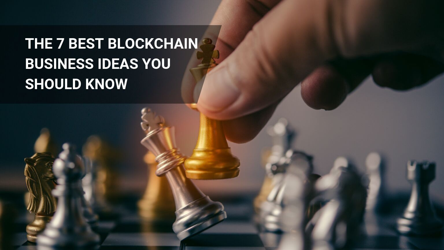7 Best Blockchain Business Ideas You Should Know!