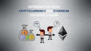 Difference between Cryptocurrency and Ethereum